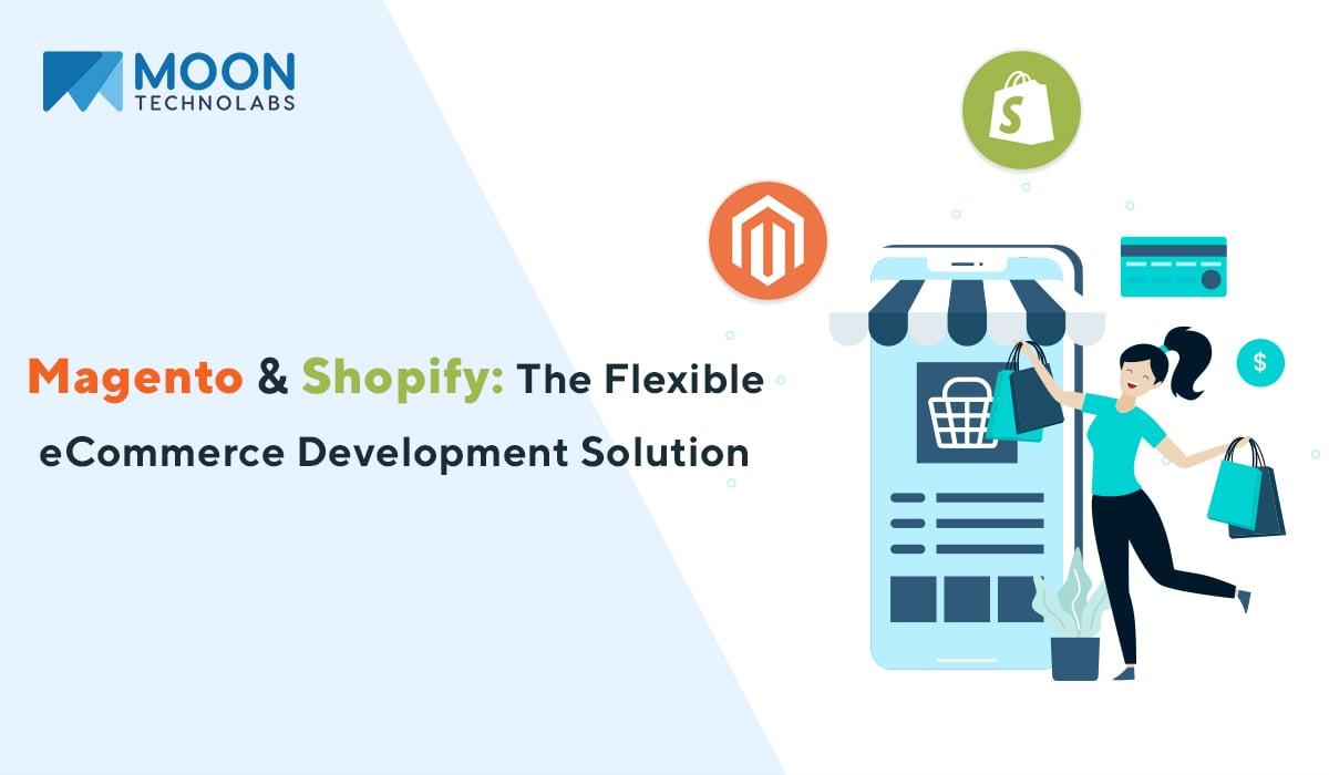 Magento & Shopify: The Flexible eCommerce Development Solution
