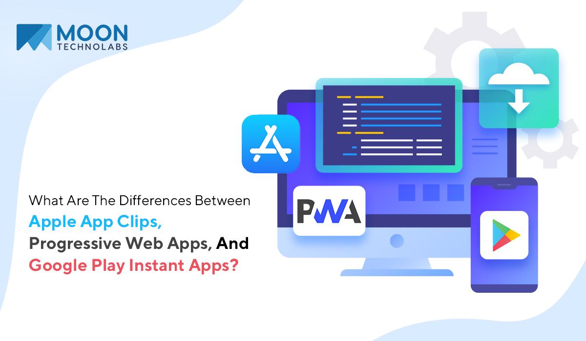 Apple app clips, Progressive Web Apps, Google Play instant apps