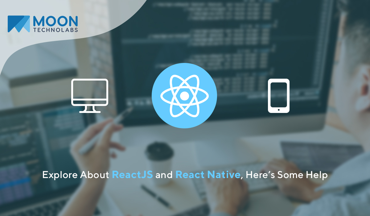 Explore About ReactJS and React Native, Here's Some Help