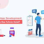 Healthcare App Development: What Does the Future Hold?