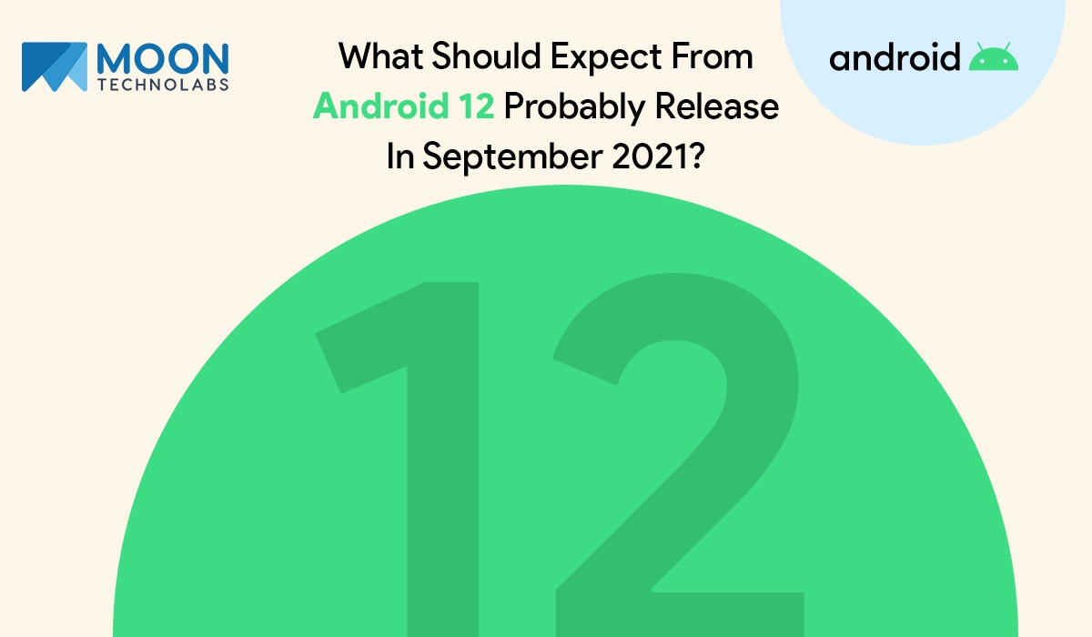 Android 12 release in Sept-21