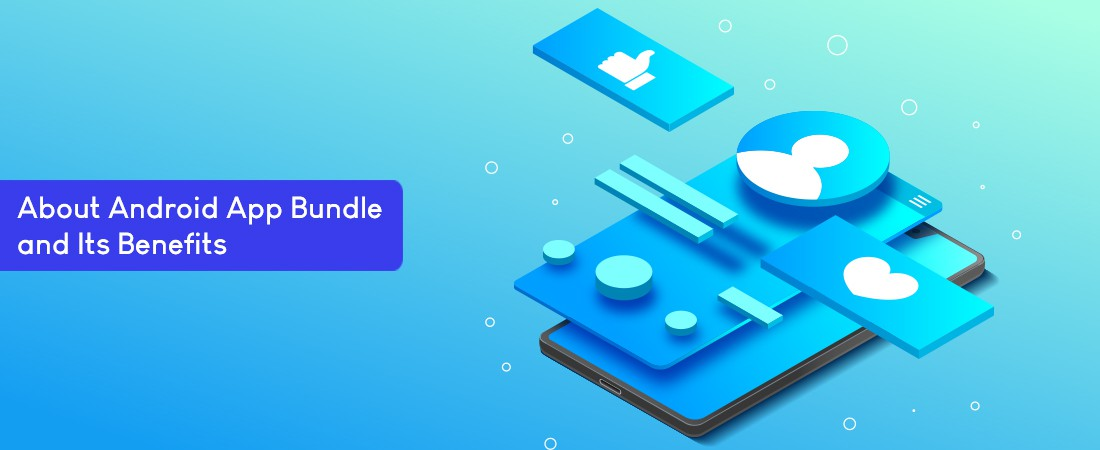 benefits of Android app bundle