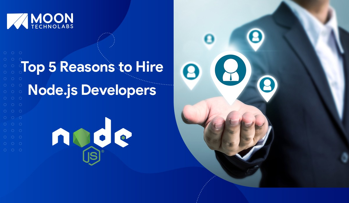 Top 5 Reasons to Hire Node.js Developers| Moon Technolabs