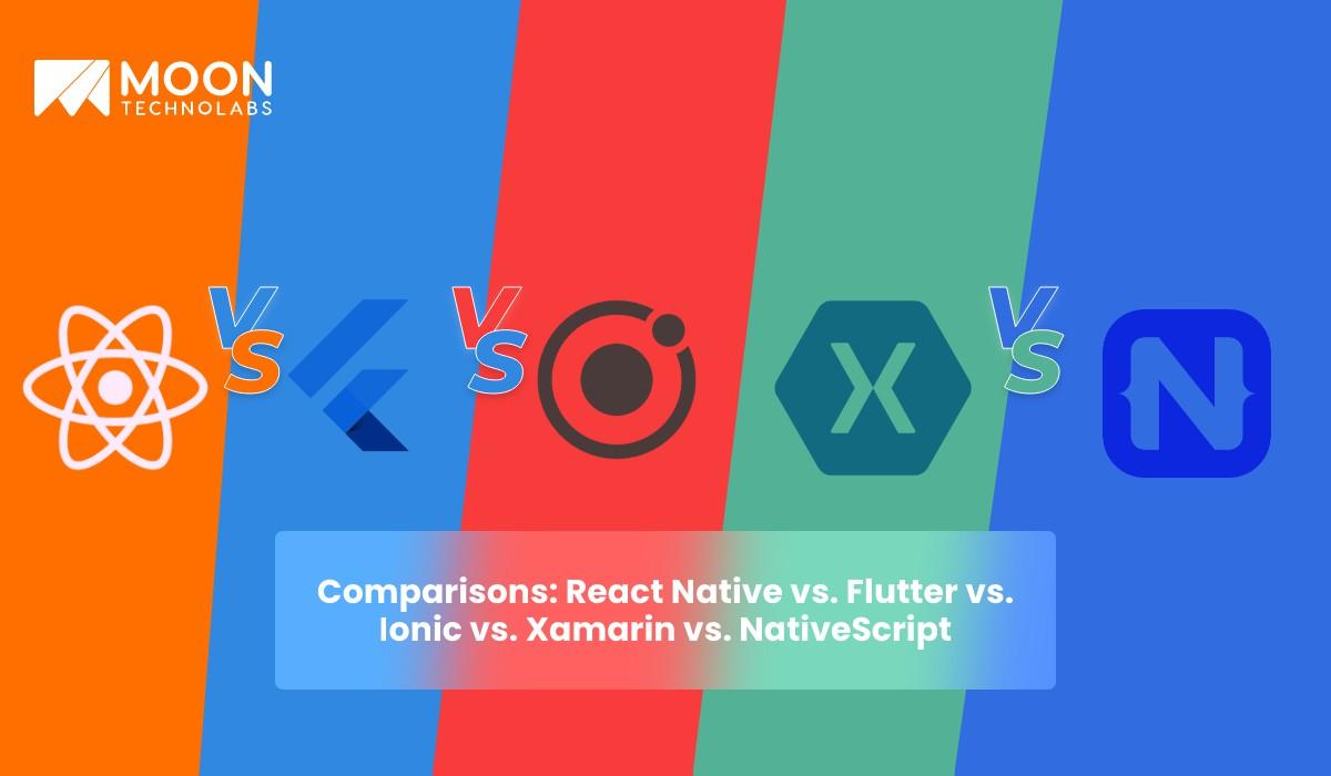 difference ReactNative vs. Flutter vs. Ionic vs. Xamarin vs. NativeScript