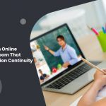 Features Of An Online Virtual Classroom That Ensure Education Continuity