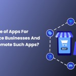 Importance of Apps For eCommerce Businesses And How To Promote Such Apps?