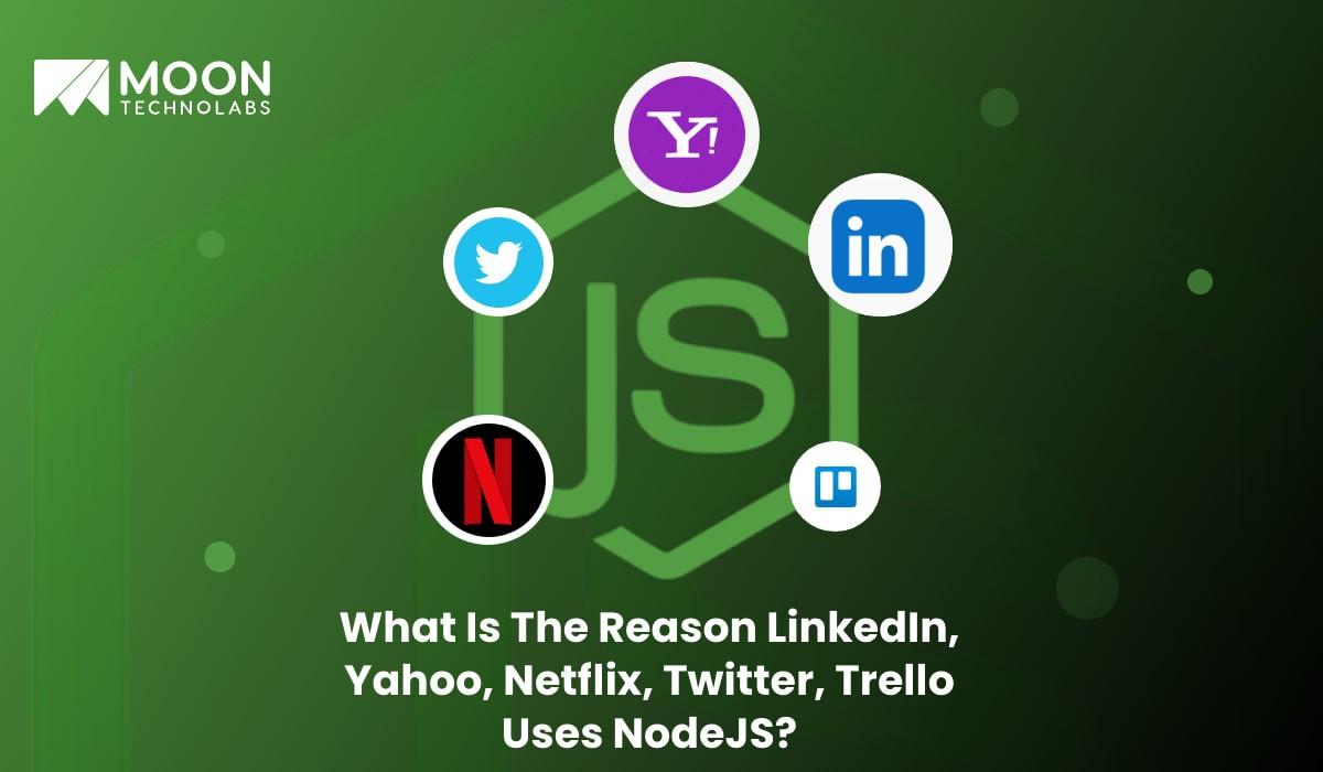 LinkedIn Yahoo Netflix Twitter Trello uses NodeJS