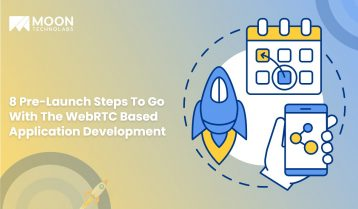 8 Pre-Launch Steps To Go With The WebRTC Based Application Development
