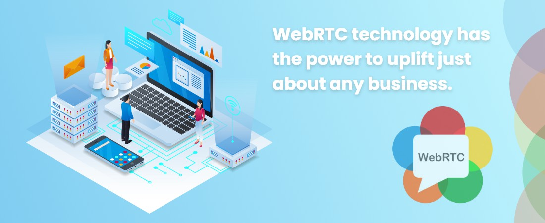 WebRTC technology has the power to uplift just about any business.