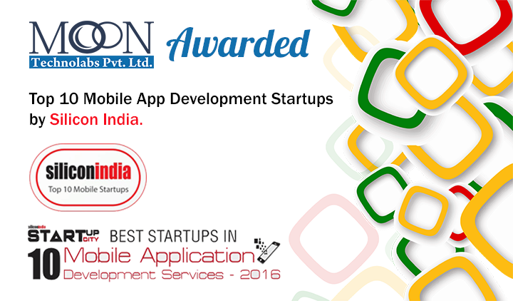 "Best Startups in Mobile App Development"" from Silicon India in July 2016 among Top 10 companies in India"